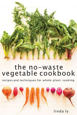 The No-Waste Vegetable Cookbook by Bend-based Linda Ly, aka Garden Betty. - WILL TAYLOR