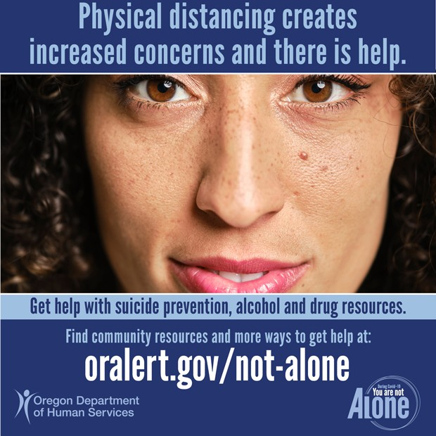 Physical distancing can contribute to mental health concerns, but there is help. - OREGON DEPARTMENT OF HUMAN SERVICES