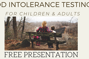 Free Presentation: Food Intolerance Testing for Children/Adults