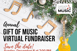 Cascade School of Music's The Gift of Music Virtual Fundraiser