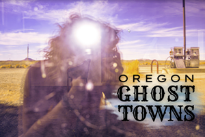 ONLINE ONLY: Know Des(s)erts - A Snapshot in Time: Oregon's Ghost Towns