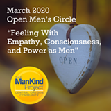 "ManKind Project Central Oregon - March 2020 Open Men's Circle ""Feeling With Empathy, Consciousness, and Power as Men"" - Uploaded by Ryan Schomburg"