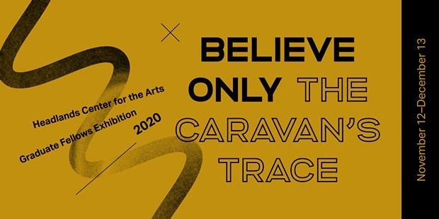 Believe only the caravan's trace: 2020 Graduate Fellowship Exhibition