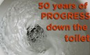 50 years of progress down the toilet
