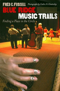 Blue Ridge Music Trails: Finding a Place in the - Circle - Fred C. Fussell - UNC Press