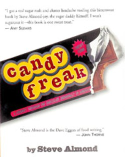 Candyfreak:  A Journey through the Chocolate - Underbelly of America - By Steve Almond - Algonquin Books of Chapel Hill - 280 pages - $21.95