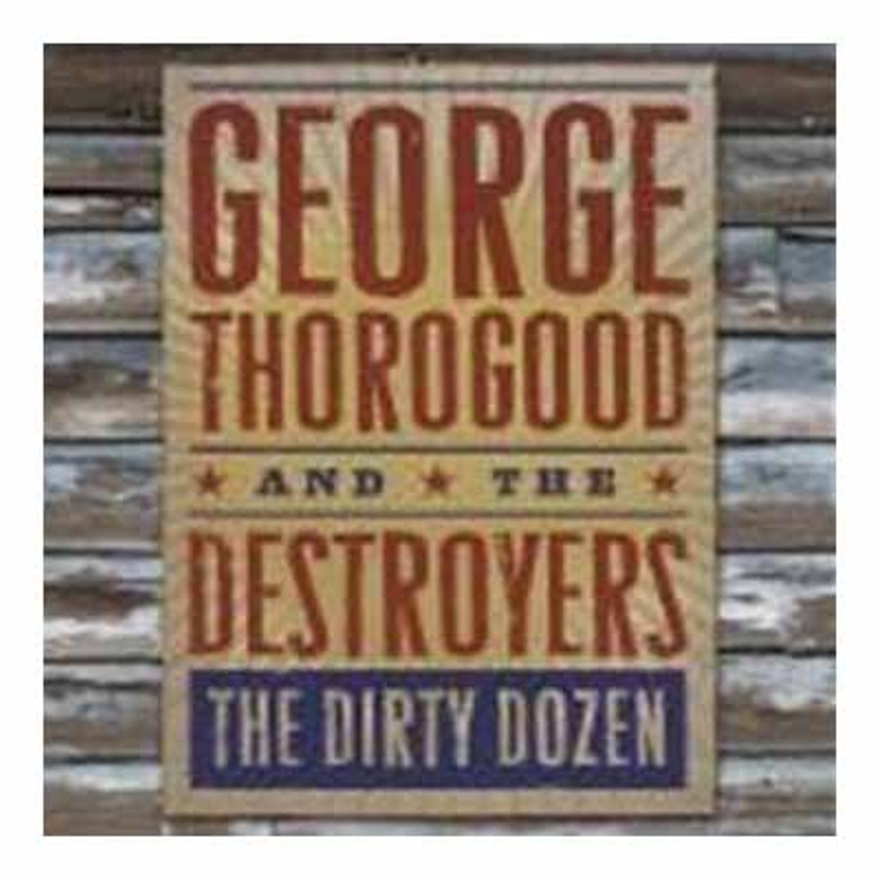 Cd Review George Thorogood And The Destroyers The Dirty Dozen