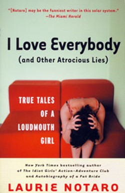 I Love Everybody (And Other Atrocious Lies) - By Laurie NotaroVillard - 228 pages - $12.95