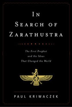 In Search of Zarathustra -  - by Paul Kriwaczek   - Knopf - 272 pages - $25