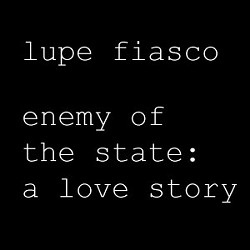 Lupe Fiasco - Enemy of the State  A Love Story