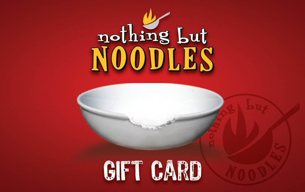 Nothing But Noodles - Give the gift of Noodles this holiday season! - Visit Nothing But Noodles restaurant at Stonecrest or at our newest location on Elizabeth Avenue and pick up a gift card today!! - 1605 Elizabeth Ave. 704-295-1466 - 7930 Rea Road. 704-295-4961 - Monday-Thursday 11 a .m.-9 p.m., Friday-Saturday 11 a.m.-10 p.m., Sunday 11 a.m.-8 p.m. - Credit cards accepted - www.nothingbutnoodles.com