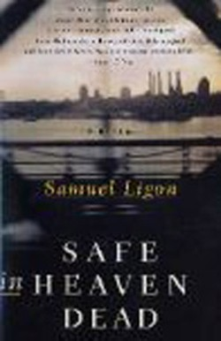 Safe In  Heaven Dead - by Samuel Ligon, - Harper Collins, 245 pages, $23.95