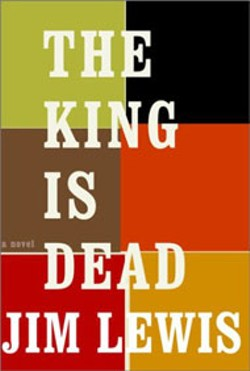 The King Is Dead -  - By Jim Lewis -  - Knopf -  - 272 pages - $24