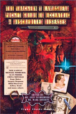 The Thackery T. Lambshead Guide to Eccentric - and Discredited Diseases -  - Edited by Jeff Vandermeer and Mark Roberts - Night Shade Books - 320 pages - $24