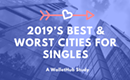 2019's Best & Worst Cities for Singles – WalletHub Study