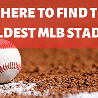 Where To Find the 5 Oldest MLB Stadiums