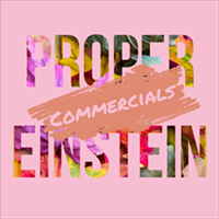 "Proper Einsteins EP ""Commercials"" available now"