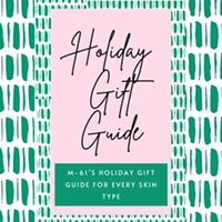 M-61's Holiday Gift Guide For Every Skin Type