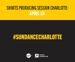 Join us at Sundance Institute's Shorts Producing Session: Charlotte on April 18! - Uploaded by alyssa_sundance