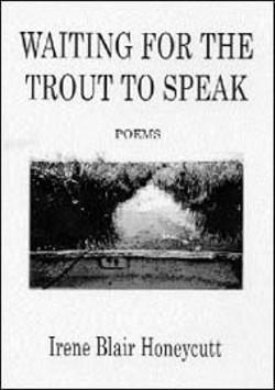 Waiting For The Trout To Speak - by Irene Blair Honeycutt - (Novello Festival Press, 75 pages, $13.95)
