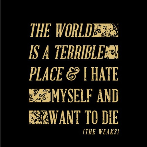 the-weaks_-the-world-is-a-terrible-place-and-i-hate-myself-and-i-want-to-die-_la.jpg