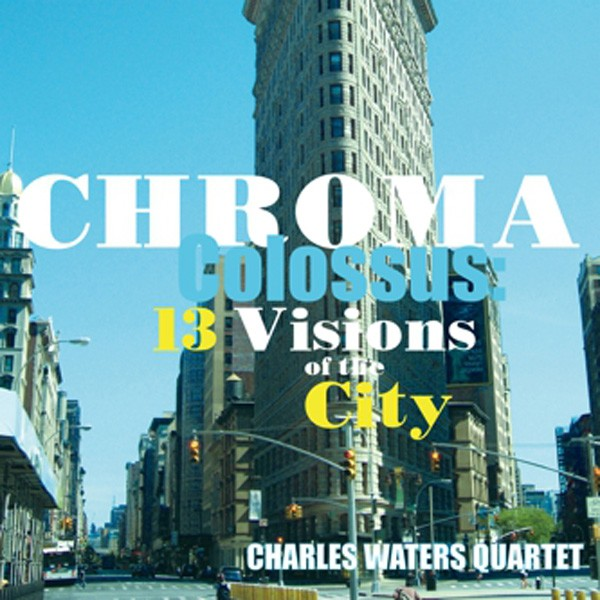 charles-waters-quartet_-chroma-colossus--13-visions-of-the-city-_amish_-600.jpg