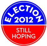 Election 2012, still hoping