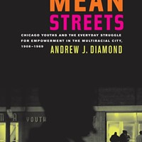 Fall Books Special<br /><i>Mean Streets: Chicago Youths and the Everyday Struggle for Empowerment in the Multiracial City, 1908-1969</i>