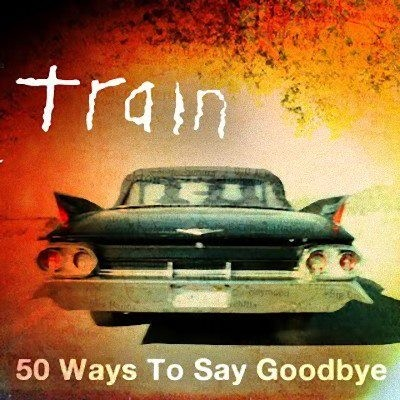 Train_50_Ways_to_Say_Goodbye.jpeg