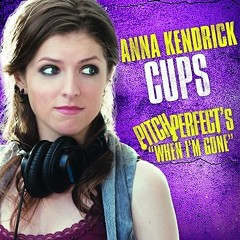 """Saying good-bye to """"Cups (Pitch Perfect's 'When I'm Gone')"""""""