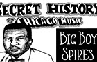 "The Secret History of Chicago Music: Arthur ""Big Boy"" Spires"