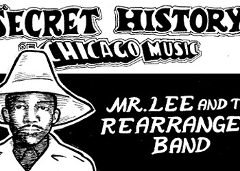 The Secret History of Chicago Music: Mr. Lee & the Rearrangers Band