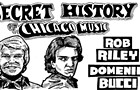 The Secret History of Chicago Music: Rob Riley & Domenic Bucci