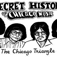 The Secret History of Chicago Music: TheChicago Triangle