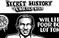 "The Secret History of Chicago Music: Willie ""Poor Boy"" Lofton"