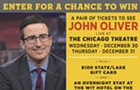 Enter for a chance to win a pair of tickets to see John Oliver live at the Chicago Theatre on Wednesday, December 30th