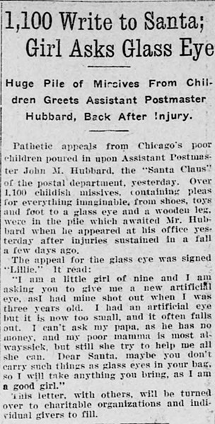 Starting in 1907 John M. Hubbard, the city's assistant postmaster, became known in the local and national press as the Official Santa Claus of Chicago.