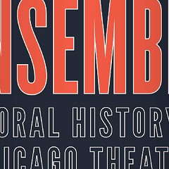 Ensemble is the first gossip-free oral history of Chicago theater
