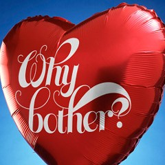 Valentine's Day: Why bother?