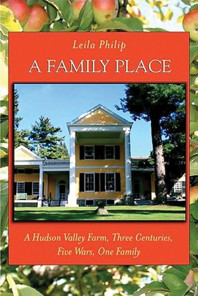 A Family Place: A Hudson Valley Farm, Three Centuries, Five Wars, One Family by - Leila Philip. SUNY Press, 2009, $14.95.
