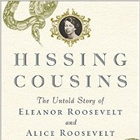 Book Review: Hissing Cousins: The Untold Story of Eleanor Roosevelt and Alice Roosevelt Longworth