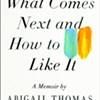 Book Review: What Comes Next and How to Like It
