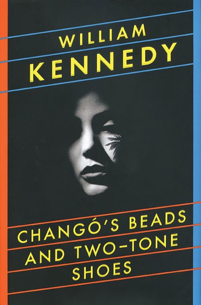Changó's Beads and Two-Tone Shoes - William Kennedy - Viking / Penguin Group, 2011, $26.95