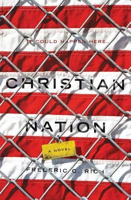 Christian Nation by Frederic C. Rich - W. W. Norton & Co., 2013, $25.95