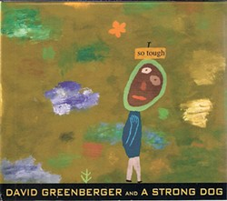 David Greenberger and a Strong Dog, So Tough, 2013, Pel Pel Recordings