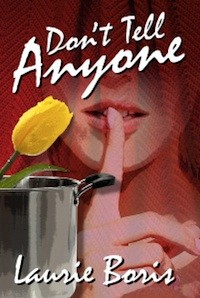 Don't Tell Anyone, Laurie Boris, - CreateSpace, 2012, $13.99.