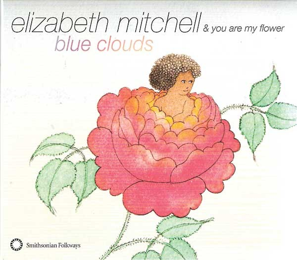Elizabeth Mitchell and You Are My Flower, Blue Clouds, Smithsonian Folkways, 2012.