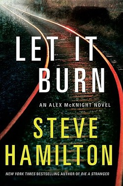 Let It Burn by Steve Hamilton - Minotaur, 2013, $25.99