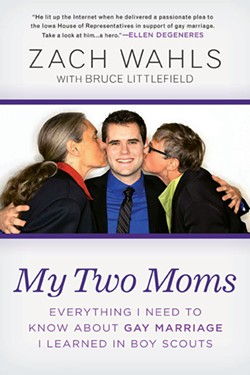 My Two Moms: Everything I Need to Know About - Gay Marriage I Learned in Boy Scouts - Zach Wahls with Bruce Littlefield - Gotham Books, 2012; $26