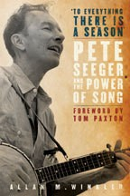 Pete Seeger and the Power of Song, Allan M. Winkler, Oxford University Press, 2009, $23.95